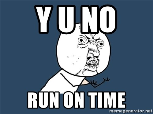 Y U No - y u no  run on time