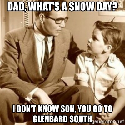 father son  - Dad, What's a Snow Day? I don't know son, You go to glenbard south