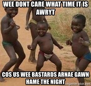 african children dancing - Wee dont Care what time it is awryt  Cos Us wee bastards arnae gawn hame the night