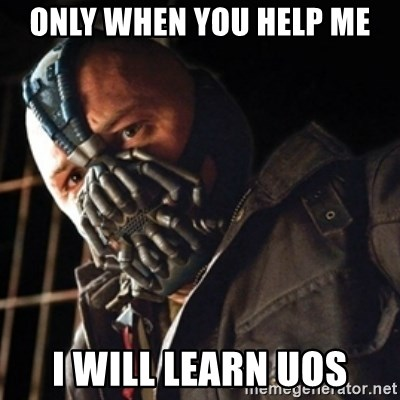 Only then you have my permission to die - ONLY WHEN YOU HELP ME I WILL LEARN UOS