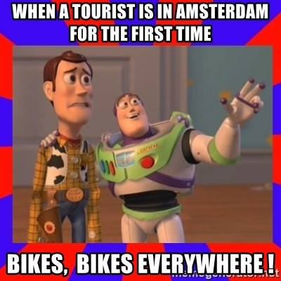 Everywhere - WHEN A TOURIST IS IN AMSTERDAM FOR THE FIRST TIME BIKES,  BIKES EVERYWHERE !
