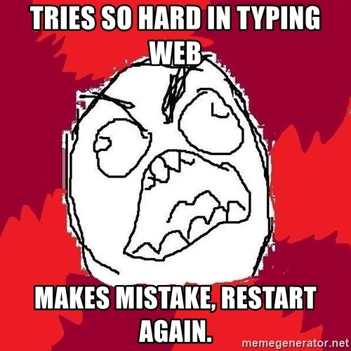 Rage FU - Tries so hard in typing web makes mistake, restart again.