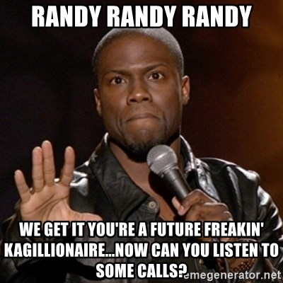 Kevin Hart - Randy Randy Randy We get it you're a future freakin' kagillionaire...now can you listen to some calls?