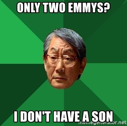 High Expectations Asian Father - only two emmys? i don't have a son