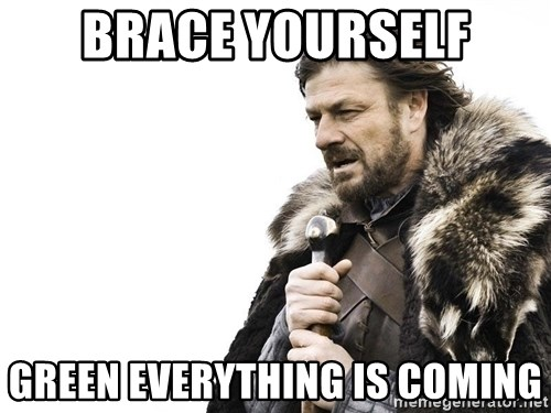 Winter is Coming - BRACE YOURSELF GREEN EVERYTHING IS COMING