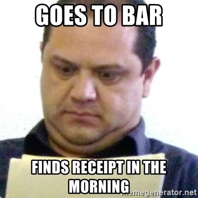 dubious history teacher - Goes to Bar Finds receipt in the morning