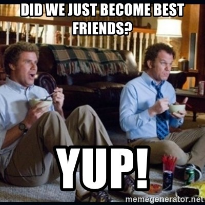 step brothers - did we just become best friends? YUP!
