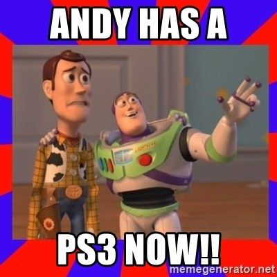 Everywhere - ANDY HAS A  PS3 NOW!!