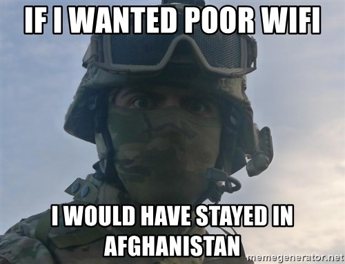 Aghast Soldier Guy - If i wanted poor wifi i would have stayed in afghanistan