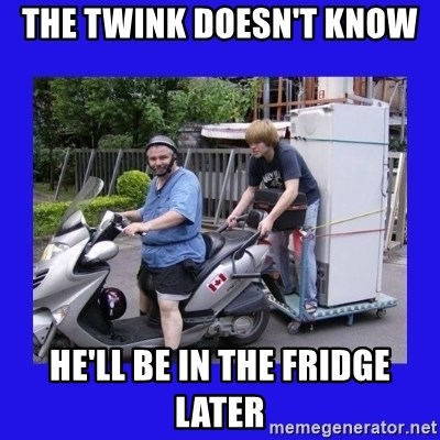 Motorfezzie - The twink doesn't know  he'll be in the fridge later
