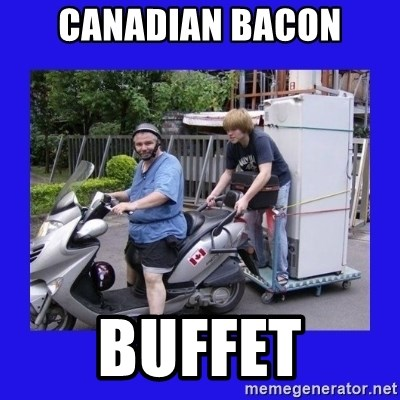 Motorfezzie - CANADIAN BACON BUFFET