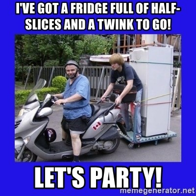 Motorfezzie - i've got a fridge full of half-slices and a twink to go! let's party!