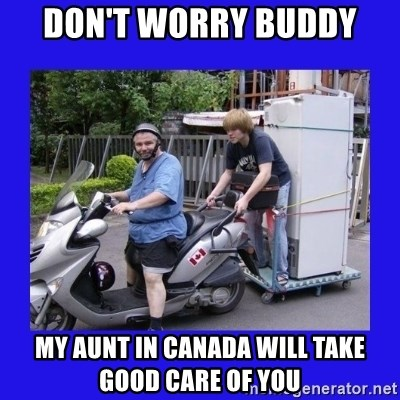 Motorfezzie - Don't worry buddy my aunt in canada will take good care of you