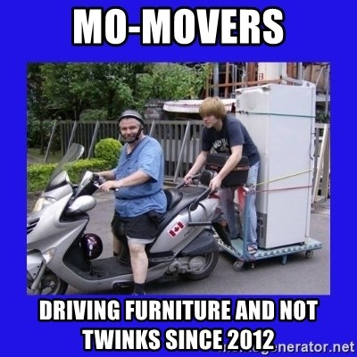 Motorfezzie - Mo-Movers Driving Furniture and not Twinks since 2012