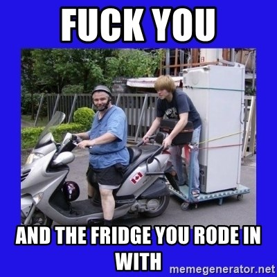 Motorfezzie - Fuck you and the fridge you rode in with