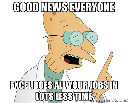 Good News Everyone - Good news everyone excel does all your jobs in lots less time