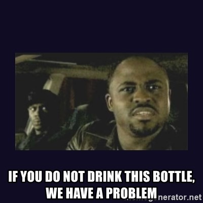 Wayne Brady -  if you do not drink this bottle, we have a problem