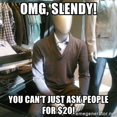 Trenderman - omg, slendy! you can't just ask people for $20!