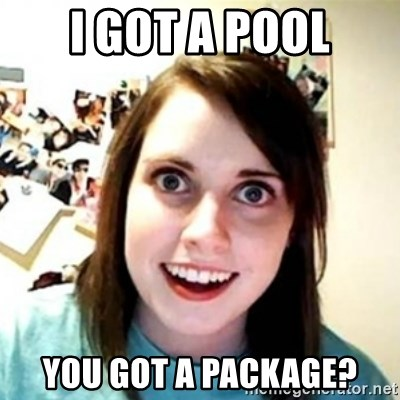 Overprotective Girlfriend - I got a Pool You got a package?