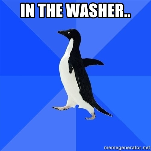 Socially Awkward Penguin - In the washer..