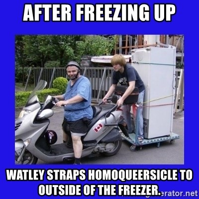 Motorfezzie - After freezing up Watley straps Homoqueersicle to outside of the freezer.