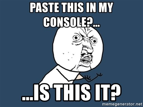 Y U No - paste this in my console?... ...is this it?