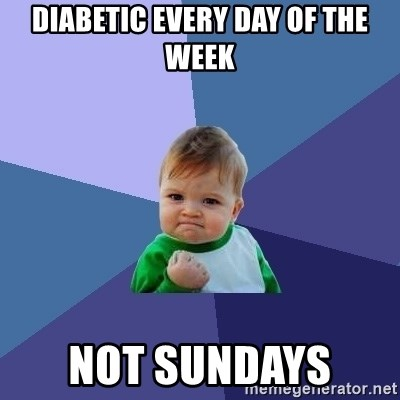 Success Kid - Diabetic every day of the week Not Sundays