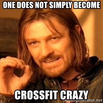One Does Not Simply - one does not simply become crossfit crazy