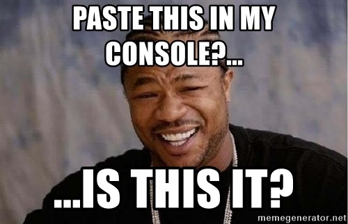 Yo Dawg - paste this in my console?... ...is this it?