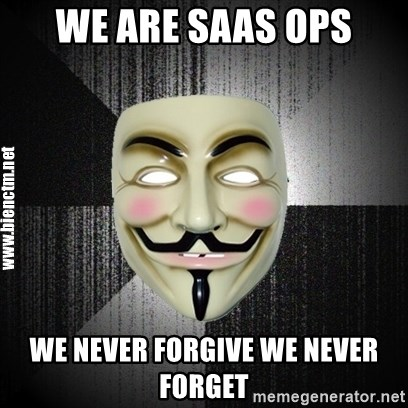 Anonymous memes - We are Saas ops we never forgive we never forget