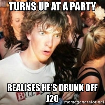 sudden realization guy - TURNS UP AT A PARTY  REALISES HE'S DRUNK OFF J20