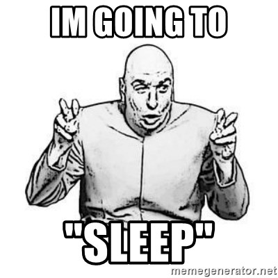 """Sceptical Dr. Evil - IM going to """"sleep"""""""
