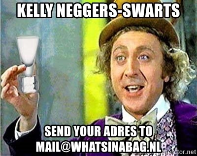 Willy Wonka - Kelly neggers-swarts Send your adres to mail@whatsinabag.nl