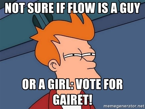 Futurama Fry - not sure if flow is a guy or a girl: Vote for gairet!
