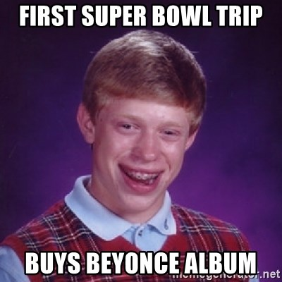 Bad Luck Brian - first Super Bowl trip buys beyonce album