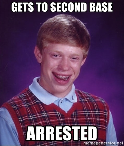 Bad Luck Brian - Gets to second base Arrested