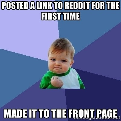 Success Kid - posted a link to reddit for the first time Made it to the front page