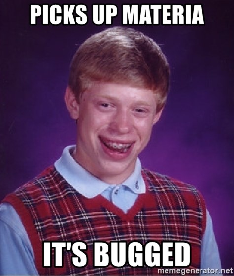 Bad Luck Brian - picks up materia it's BUGGED