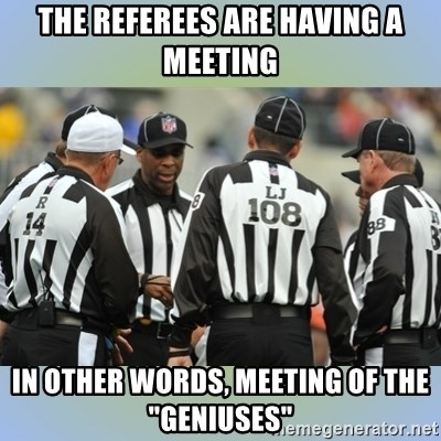"""NFL Ref Meeting - THE REFEREES ARE HAVING A MEETING IN OTHER WORDS, MEETING OF THE """"GENIUSES"""""""