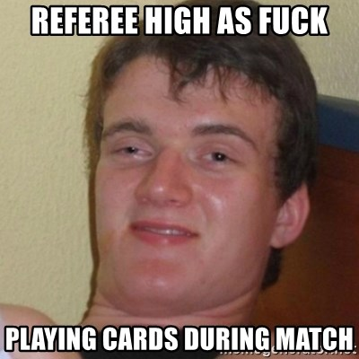 Stoner Stanley - Referee high as fuck playing cards during match