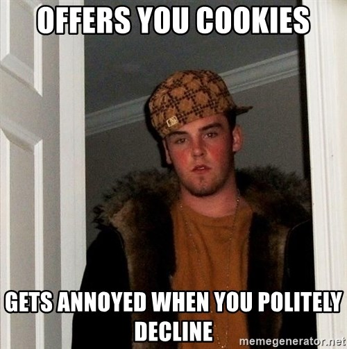 Scumbag Steve - Offers you cookies gets annoyed when you politely decline