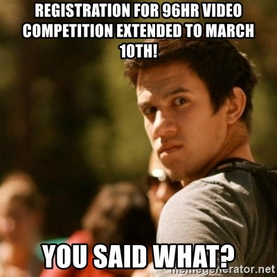 Disturbed David - Registration for 96hr video competition EXTENDED to march 10th! you said what?