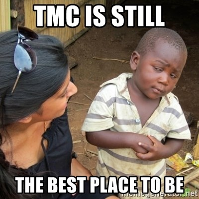 Skeptical 3rd World Kid - TMC IS STILL THE BEST PLACE TO BE