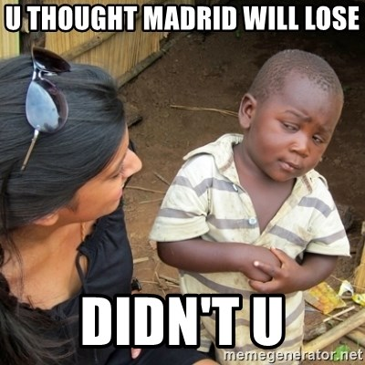 Skeptical 3rd World Kid - u thought madrid will lose didn't u