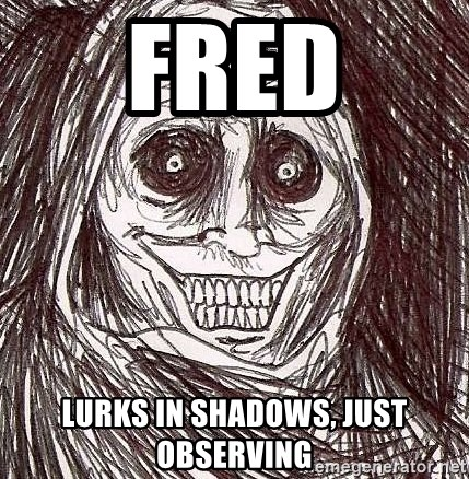 Shadowlurker - Fred lurks in shadows, just observing