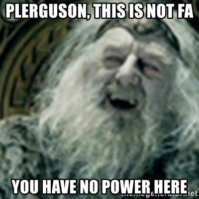 you have no power here - plerguson, this is not fa you have no power here