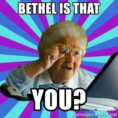 old lady - bethel is that you?