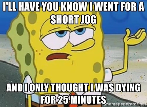 Only Cried for 20 minutes Spongebob - I'll have you know i went for a short jog  and i only thought i was dying for 25 minutes