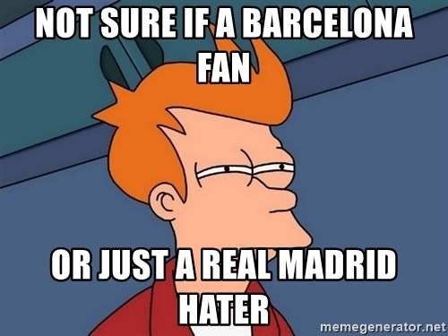 Futurama Fry - Not sure if a Barcelona Fan Or just a Real Madrid Hater