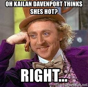 Willy Wonka - Oh kailan Davenport thinks shes hot? right...